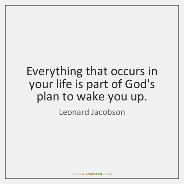Everything that occurs in your life is part of God's plan to ...