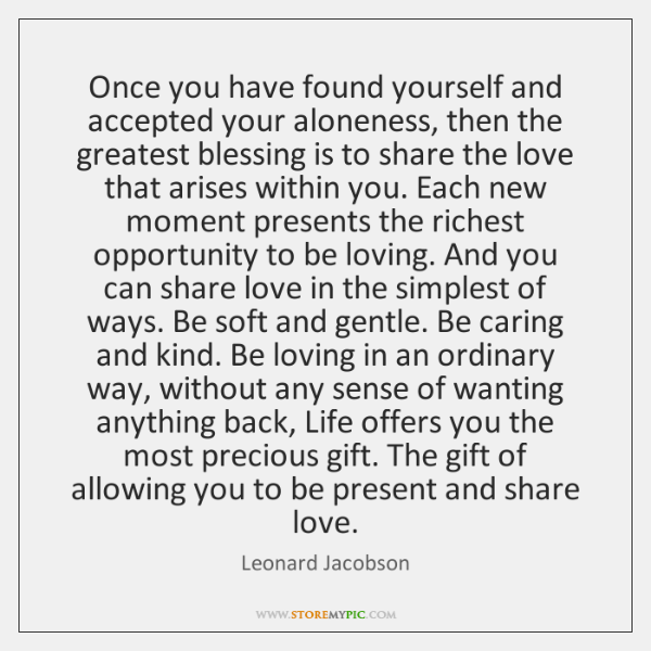 Once you have found yourself and accepted your aloneness, then the greatest ...