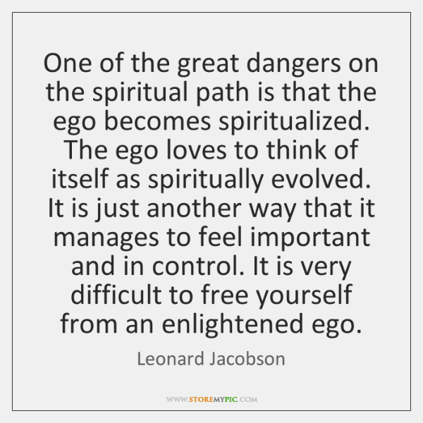 One of the great dangers on the spiritual path is that the ...
