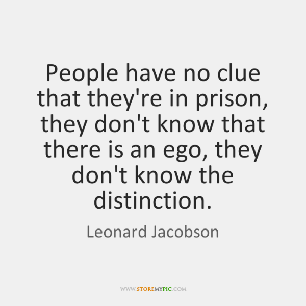 People have no clue that they're in prison, they don't know that ...