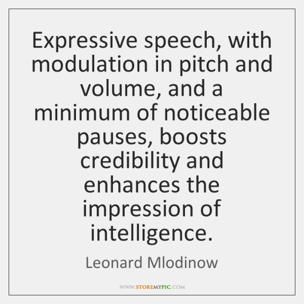 Expressive speech, with modulation in pitch and volume, and a minimum of ...