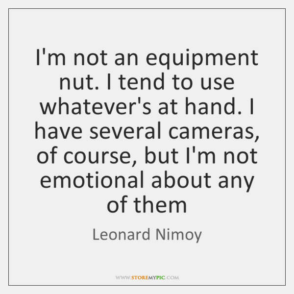 I'm not an equipment nut. I tend to use whatever's at hand. ...