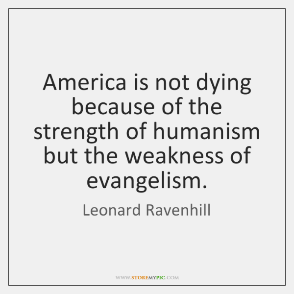 America is not dying because of the strength of humanism but the ...