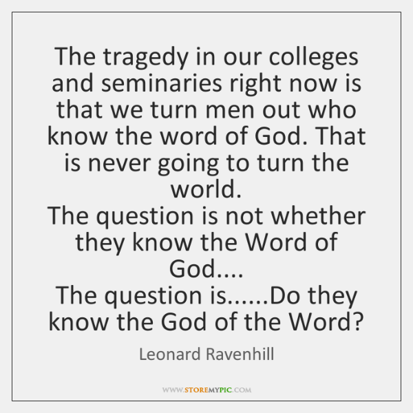 The tragedy in our colleges and seminaries right now is that we ...