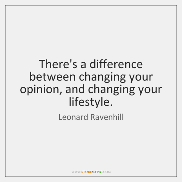 There's a difference between changing your opinion, and changing your lifestyle.