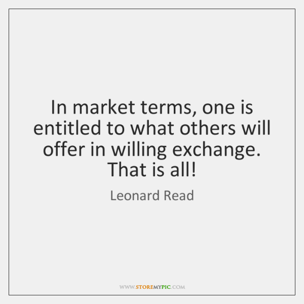 In market terms, one is entitled to what others will offer in ...