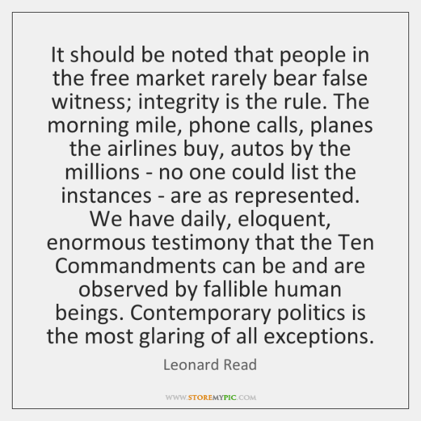 It should be noted that people in the free market rarely bear ...