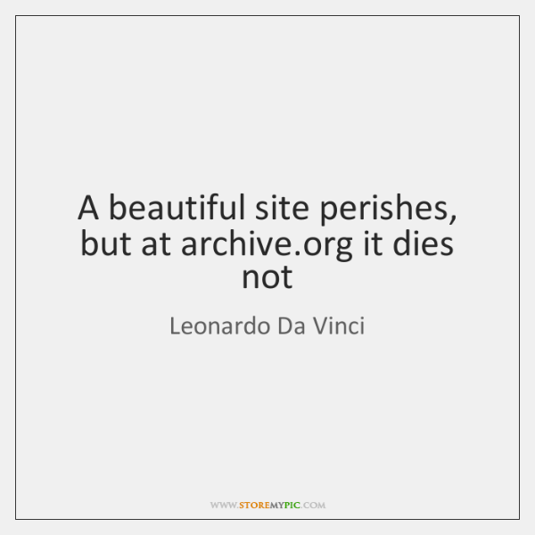 A beautiful site perishes, but at archive.org it dies not