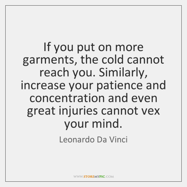 If you put on more garments, the cold cannot reach you. Similarly, ...
