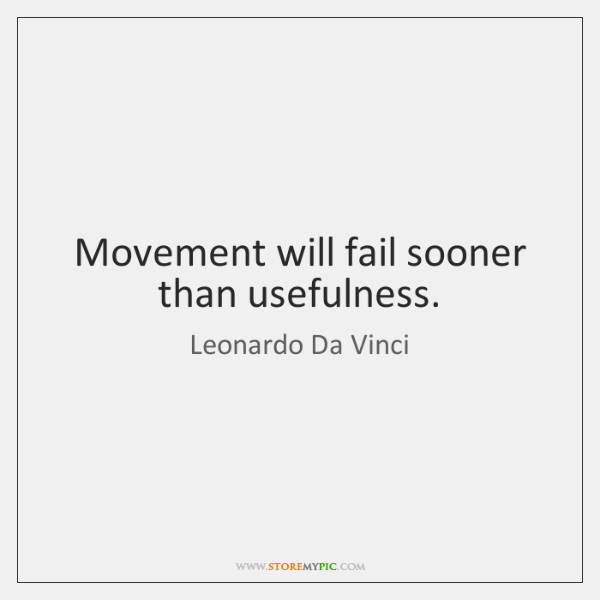 Movement will fail sooner than usefulness.