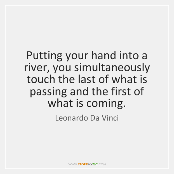 Putting your hand into a river, you simultaneously touch the last of ...