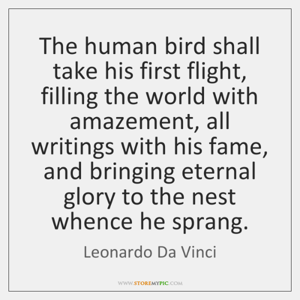 The human bird shall take his first flight, filling the world with ...