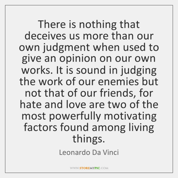 There is nothing that deceives us more than our own judgment when ...