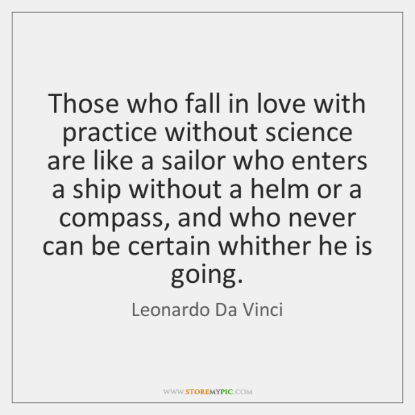 Those who fall in love with practice without science are like a ...