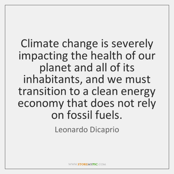Climate change is severely impacting the health of our planet and all ...
