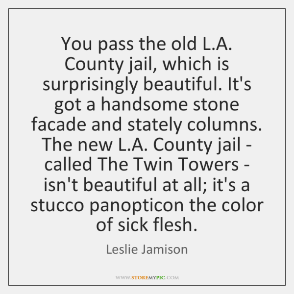 You pass the old L.A. County jail, which is surprisingly beautiful. ...