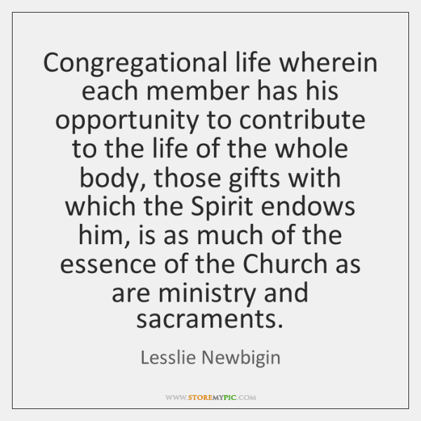 Congregational life wherein each member has his opportunity to contribute to the ...
