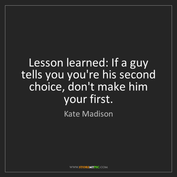 Kate Madison: Lesson learned: If a guy tells you you're his second...