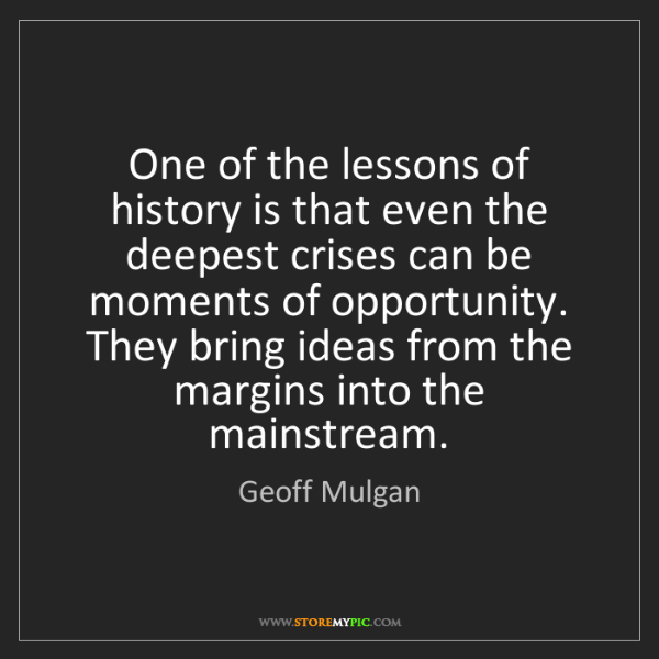 Geoff Mulgan: One of the lessons of history is that even the deepest...