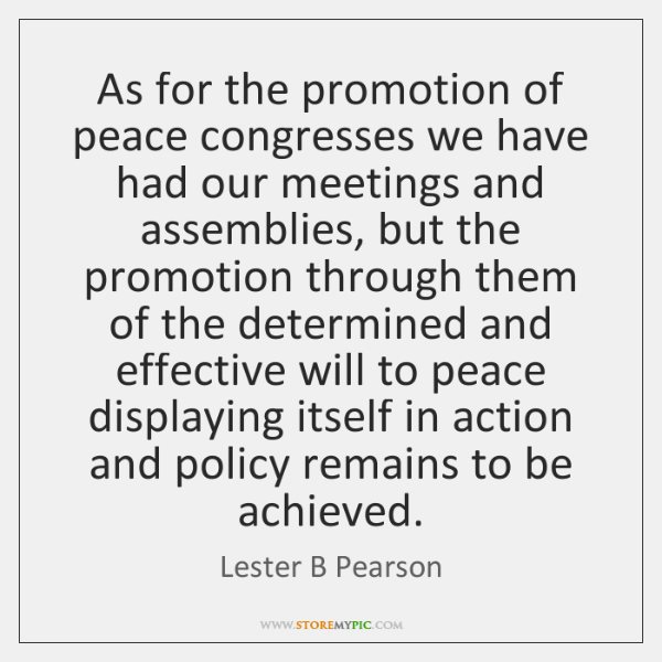 As for the promotion of peace congresses we have had our meetings ...