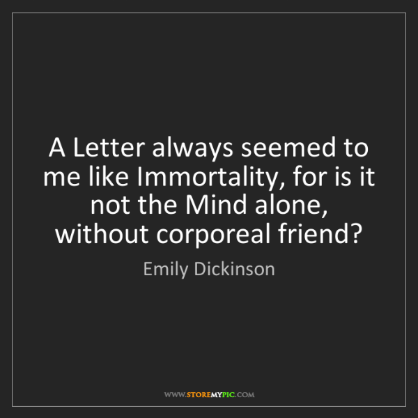 Emily Dickinson: A Letter always seemed to me like Immortality, for is...
