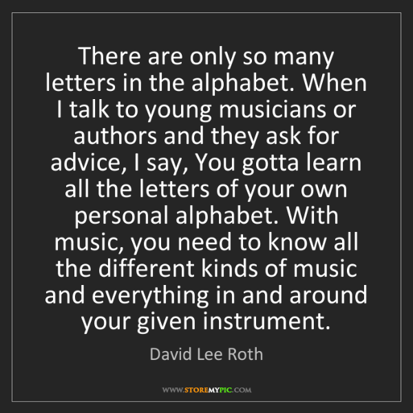 David Lee Roth: There are only so many letters in the alphabet. When...
