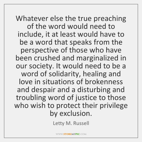 Whatever else the true preaching of the word would need to include, ...