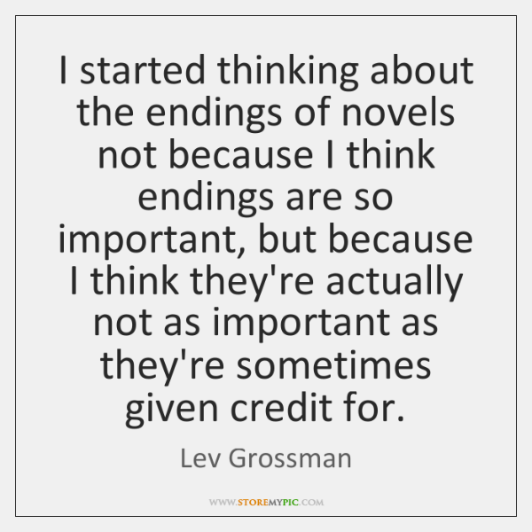 I started thinking about the endings of novels not because I think ...
