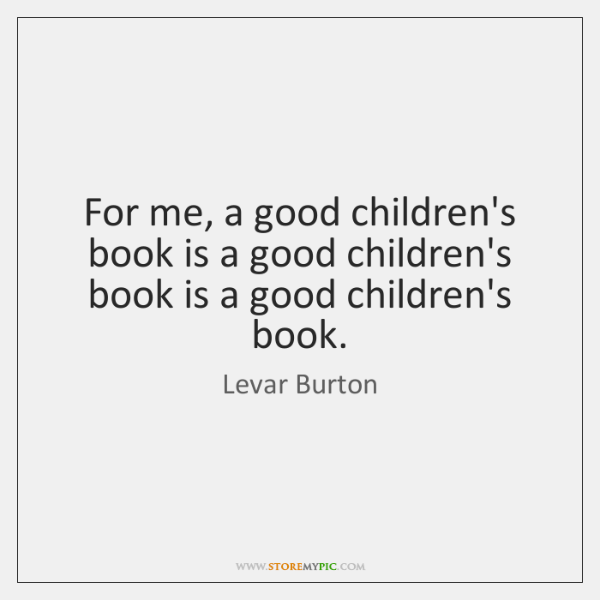 For me, a good children's book is a good children's book is ...