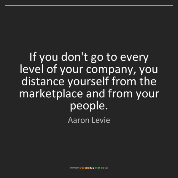 Aaron Levie: If you don't go to every level of your company, you distance...