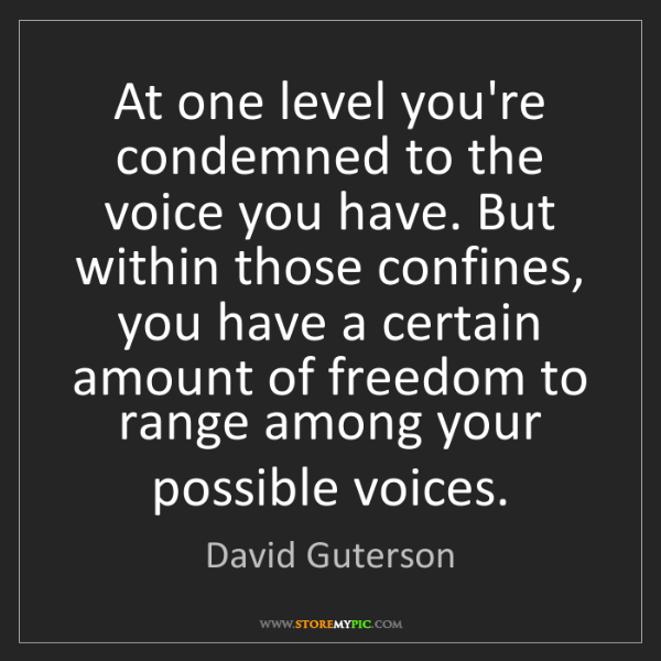 David Guterson: At one level you're condemned to the voice you have....