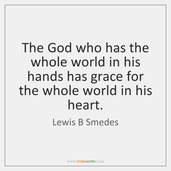 The God who has the whole world in his hands has grace ...