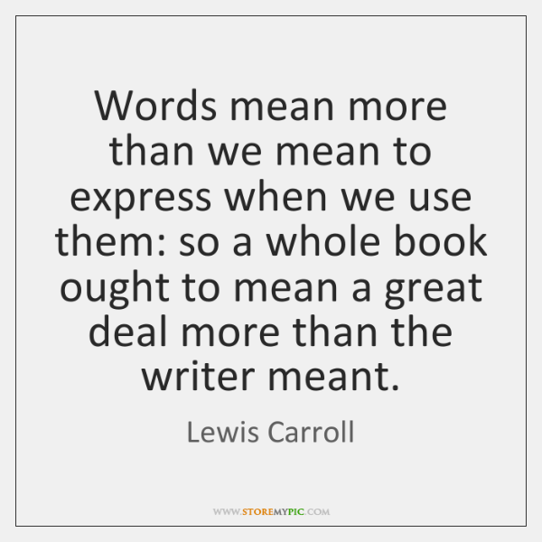 Words mean more than we mean to express when we use them: ...