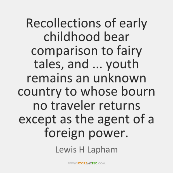 Recollections of early childhood bear comparison to fairy tales, and ... youth remains ...