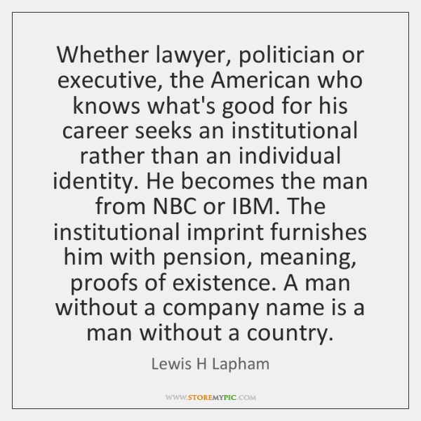 Whether lawyer, politician or executive, the American who knows what's good for ...