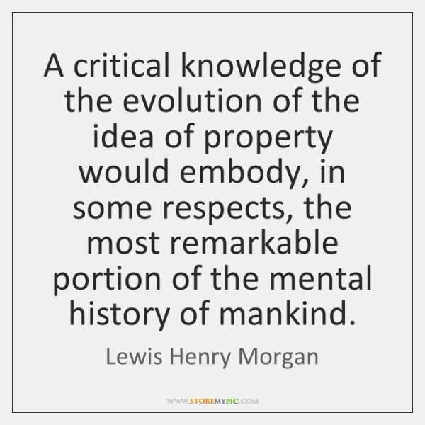 A critical knowledge of the evolution of the idea of property would ...