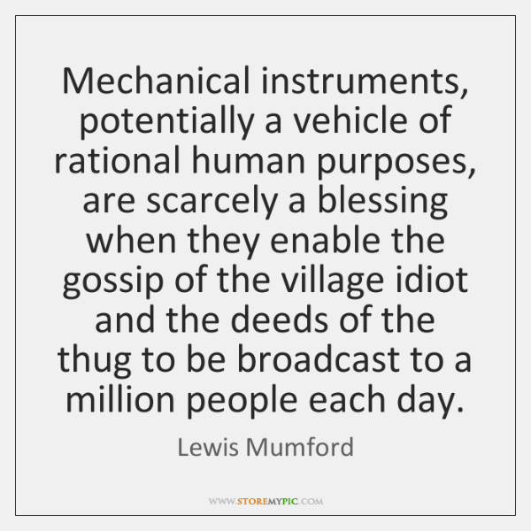 Mechanical instruments, potentially a vehicle of rational human purposes, are scarcely a ...