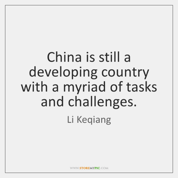 China is still a developing country with a myriad of tasks and ...
