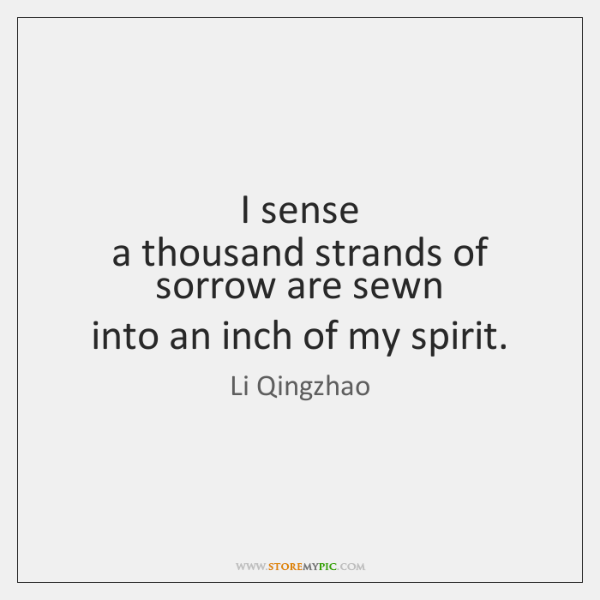 I sense   a thousand strands of sorrow are sewn   into an inch ...