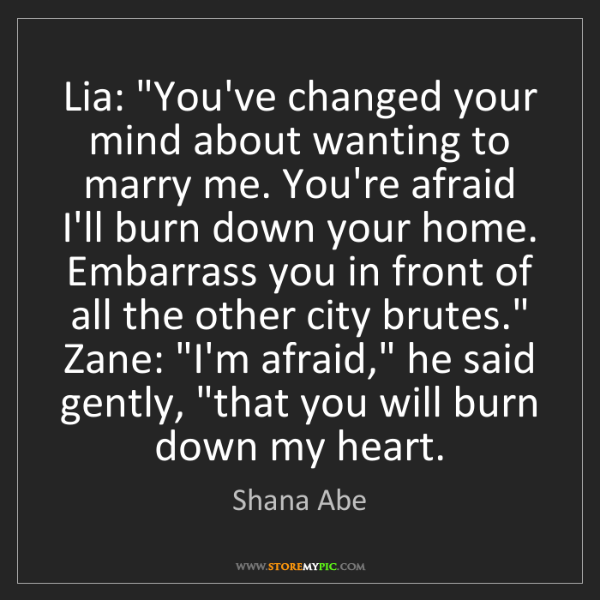 "Shana Abe: Lia: ""You've changed your mind about wanting to marry..."