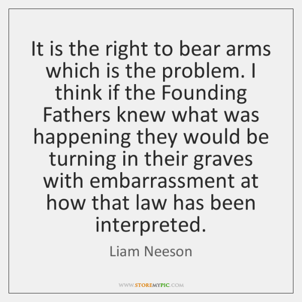 It is the right to bear arms which is the problem. I ...