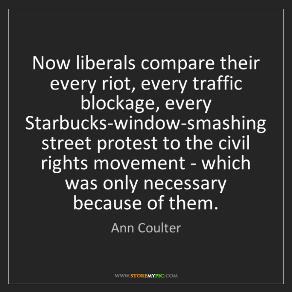 Ann Coulter: Now liberals compare their every riot, every traffic...