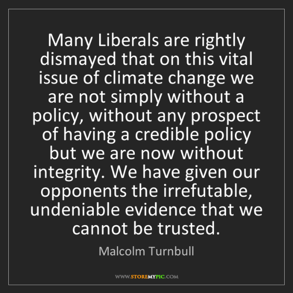 Malcolm Turnbull: Many Liberals are rightly dismayed that on this vital...