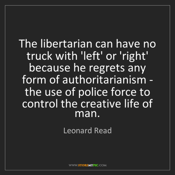 Leonard Read: The libertarian can have no truck with 'left' or 'right'...