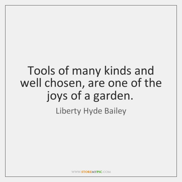 Tools of many kinds and well chosen, are one of the joys ...