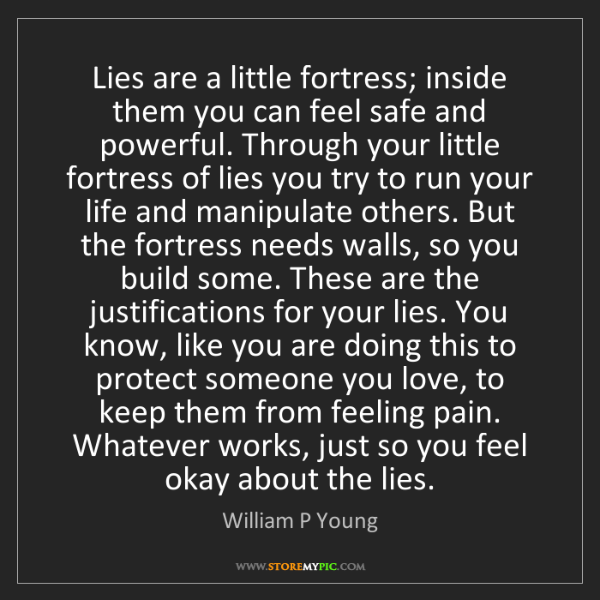 William P Young: Lies are a little fortress; inside them you can feel...