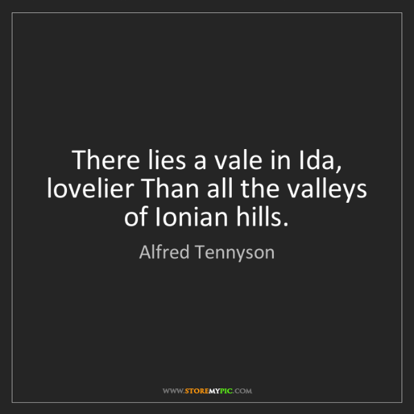 Alfred Tennyson: There lies a vale in Ida, lovelier Than all the valleys...