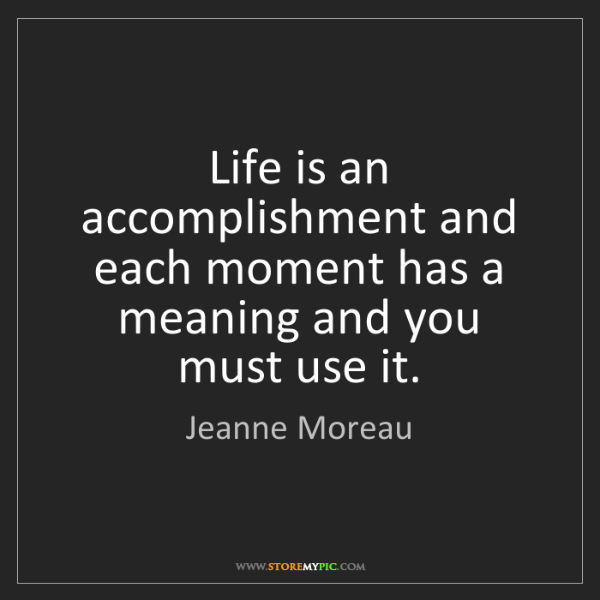 Jeanne Moreau: Life is an accomplishment and each moment has a meaning...