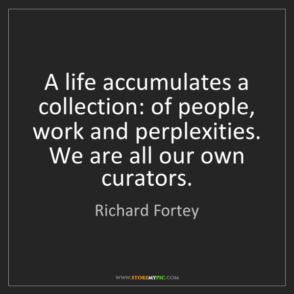 Richard Fortey: A life accumulates a collection: of people, work and...