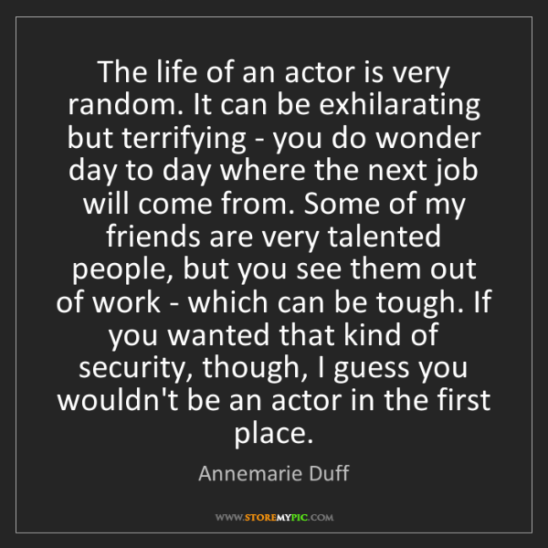 Annemarie Duff: The life of an actor is very random. It can be exhilarating...